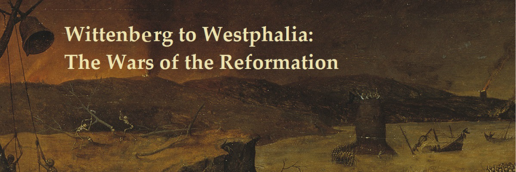 Wittenberg To Westphalia: The Wars of the Reformation